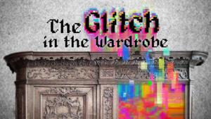 The Glitch in the Wardrobe